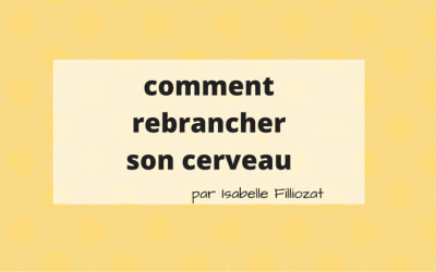Solution pratique : Comment rebrancher son cerveau ?