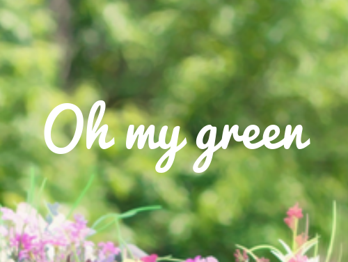 Oh my Green